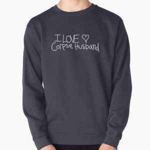 I love Corpse Husband Pullover Sweatshirt RB2605 product Offical Corpse Husband Merch
